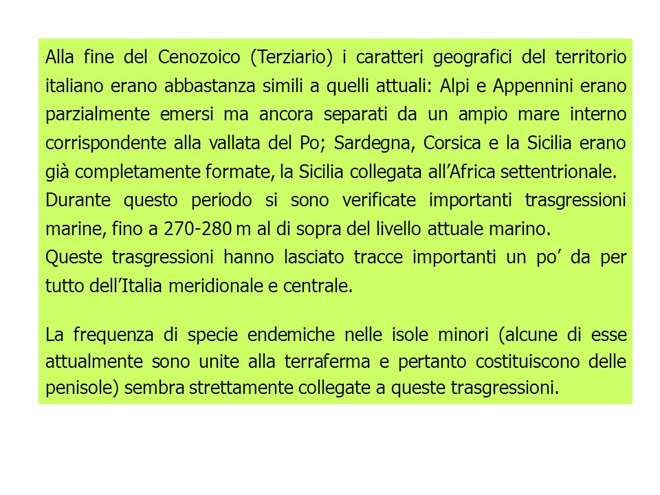 Alla fine del Cenozoico (Terziario) i caratteri geografici del territorio italiano erano abbastanza simili a quelli attuali: Alpi e Appennini erano pa
