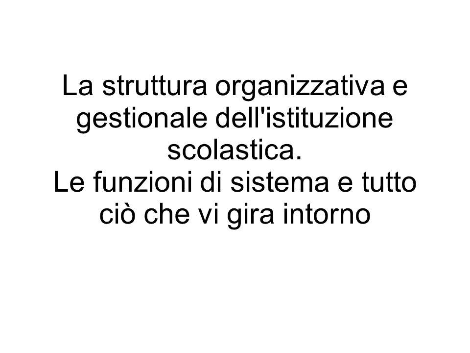La struttura organizzativa e gestionale dell'istituzione scolastica. Le funzioni di sistema e tutto ciò che vi gira intorno