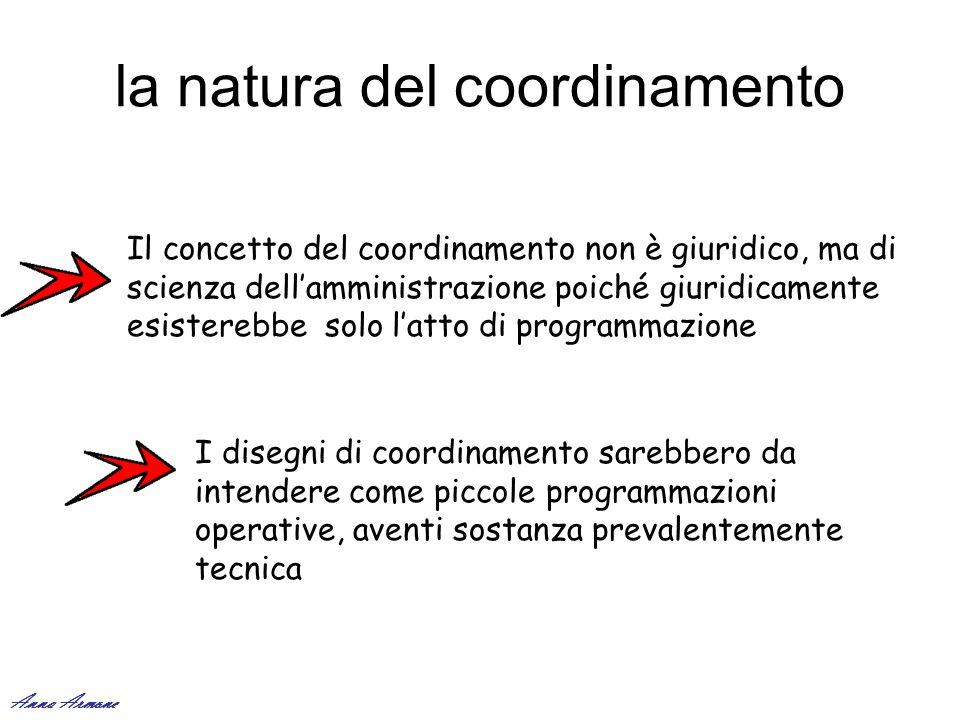 la natura del coordinamento Il concetto del coordinamento non è giuridico, ma di scienza dellamministrazione poiché giuridicamente esisterebbe solo la