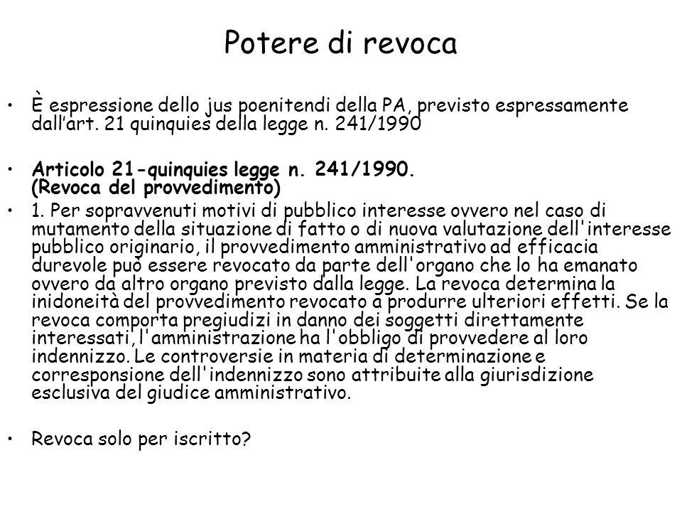 Potere di revoca È espressione dello jus poenitendi della PA, previsto espressamente dallart. 21 quinquies della legge n. 241/1990 Articolo 21-quinqui