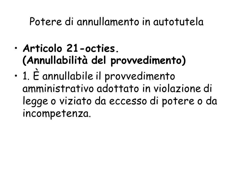 Potere di annullamento in autotutela Articolo 21-octies. (Annullabilità del provvedimento) 1. È annullabile il provvedimento amministrativo adottato i