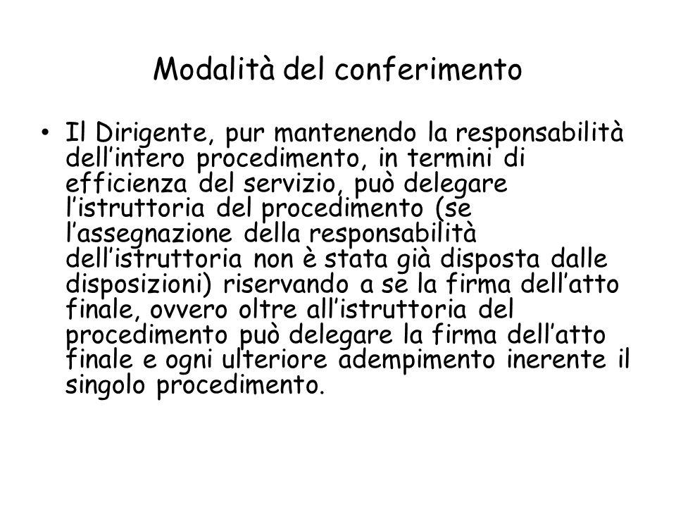 Modalità del conferimento Il Dirigente, pur mantenendo la responsabilità dellintero procedimento, in termini di efficienza del servizio, può delegare