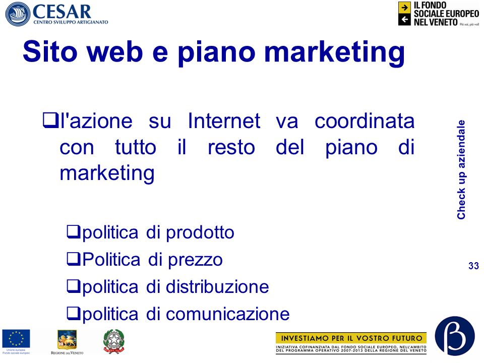 Check up aziendale 33 Sito web e piano marketing l'azione su Internet va coordinata con tutto il resto del piano di marketing politica di prodotto Pol