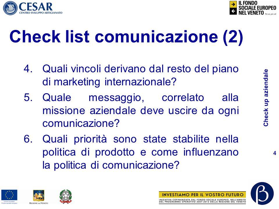 Check up aziendale 4 Check list comunicazione (2) 4.Quali vincoli derivano dal resto del piano di marketing internazionale.