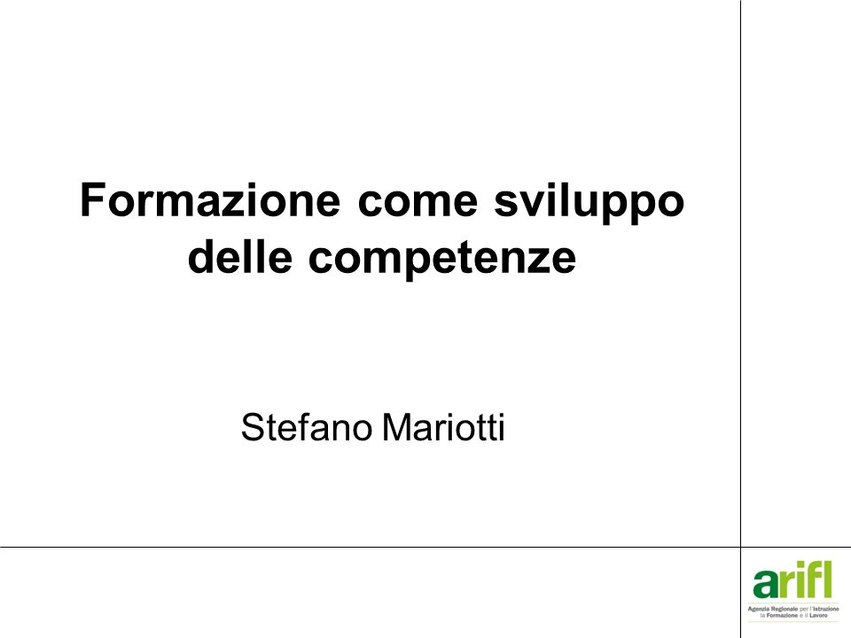Formazione come sviluppo delle competenze Stefano Mariotti