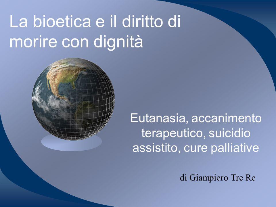 La bioetica e il diritto di morire con dignità Eutanasia, accanimento terapeutico, suicidio assistito, cure palliative di Giampiero Tre Re