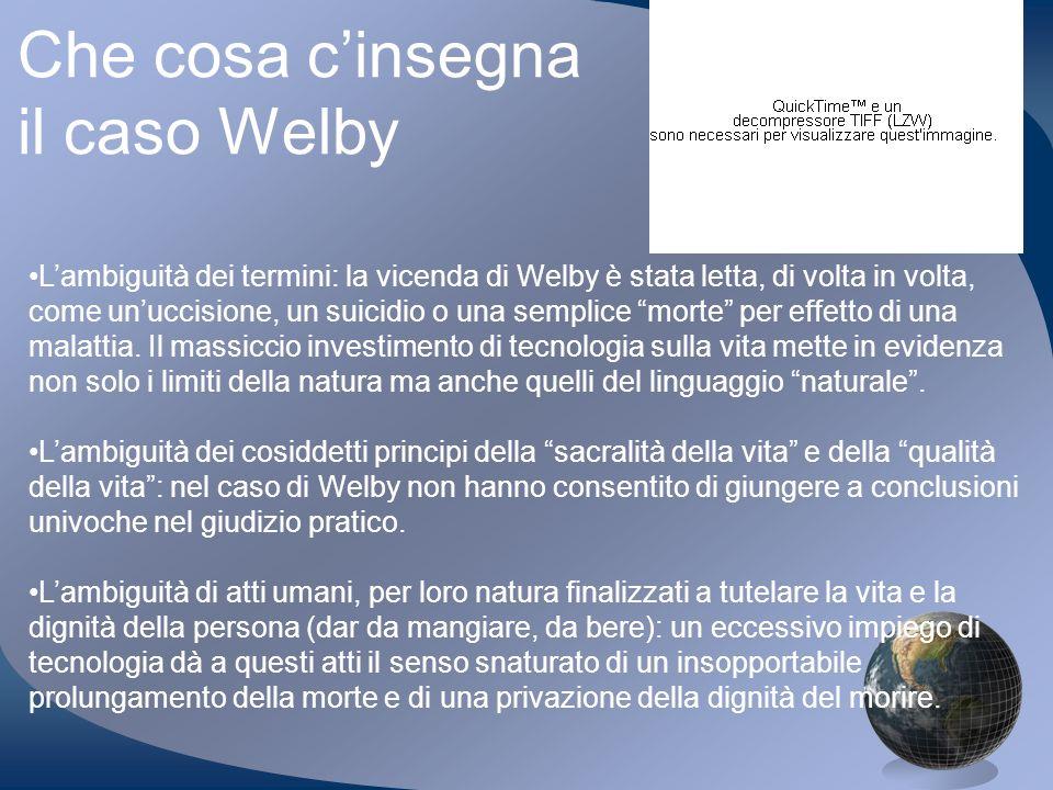 Lambiguità dei termini: la vicenda di Welby è stata letta, di volta in volta, come unuccisione, un suicidio o una semplice morte per effetto di una ma