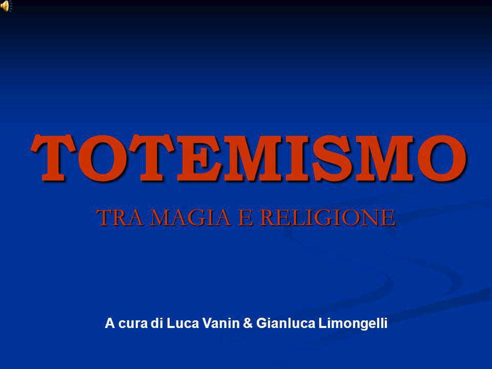 TOTEMISMO TRA MAGIA E RELIGIONE A cura di Luca Vanin & Gianluca Limongelli