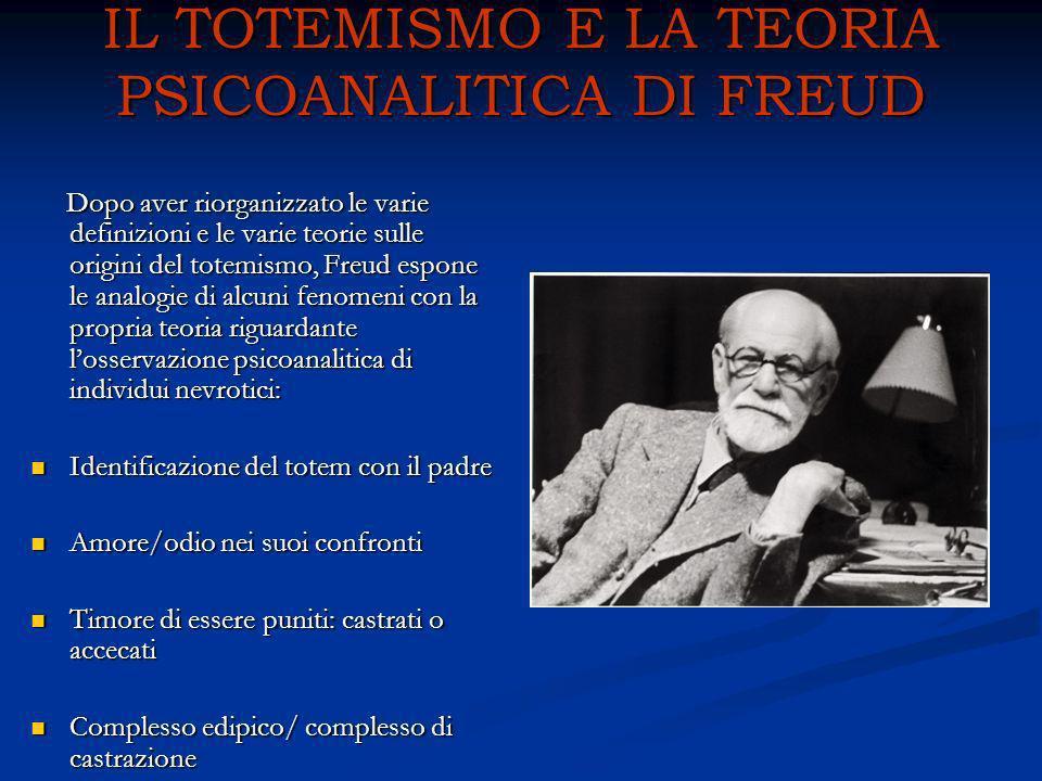 IL TOTEMISMO E LA TEORIA PSICOANALITICA DI FREUD Dopo aver riorganizzato le varie definizioni e le varie teorie sulle origini del totemismo, Freud esp