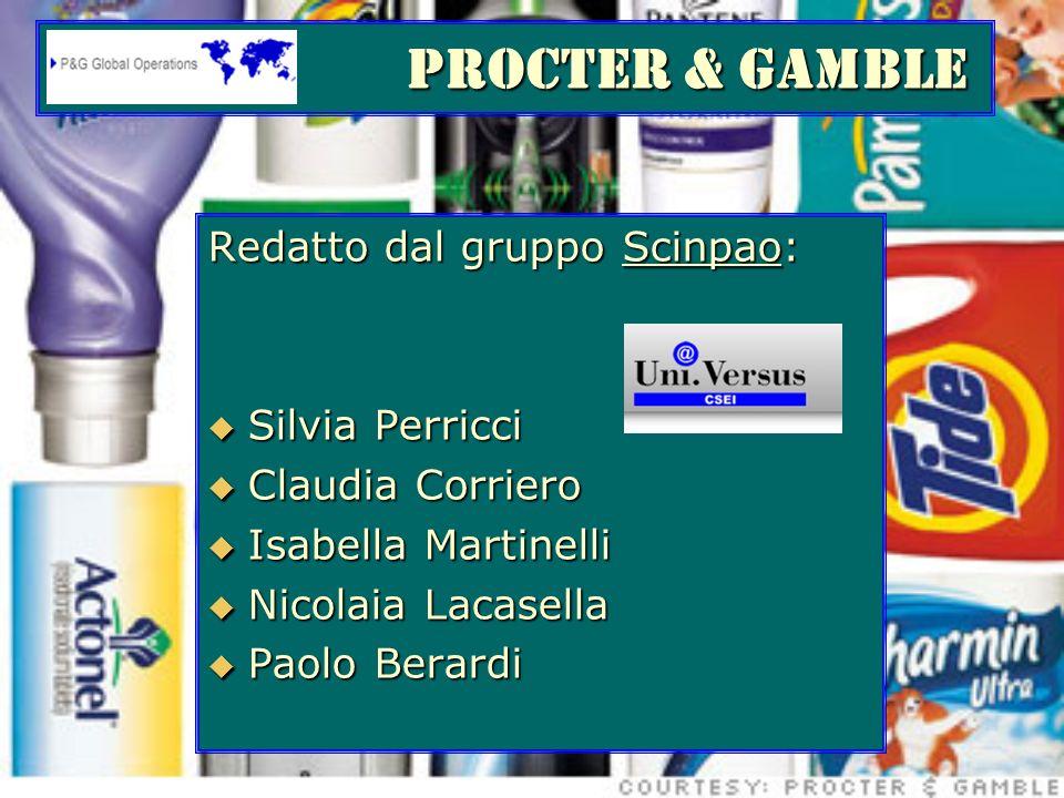 PROCTER & GAMBLE PROCTER & GAMBLE Redatto dal gruppo Scinpao: Silvia Perricci Silvia Perricci Claudia Corriero Claudia Corriero Isabella Martinelli Is