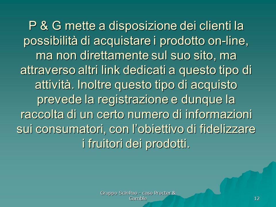 Gruppo ScinPao - caso Procter & Gamble 12 P & G mette a disposizione dei clienti la possibilità di acquistare i prodotto on-line, ma non direttamente