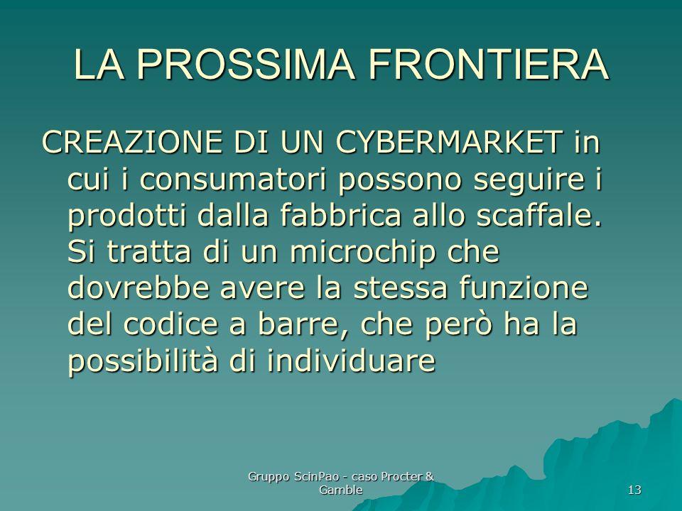 Gruppo ScinPao - caso Procter & Gamble 13 LA PROSSIMA FRONTIERA CREAZIONE DI UN CYBERMARKET in cui i consumatori possono seguire i prodotti dalla fabb