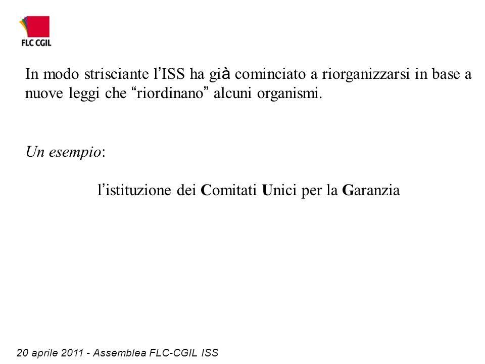 20 aprile 2011 - Assemblea FLC-CGIL ISS In modo strisciante l ISS ha gi à cominciato a riorganizzarsi in base a nuove leggi che riordinano alcuni organismi.