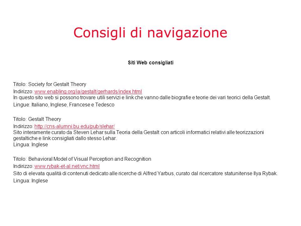 Consigli di navigazione Siti Web consigliati Titolo: Society for Gestalt Theory Indirizzo: www.enabling.org/ia/gestalt/gerhards/index.html In questo s