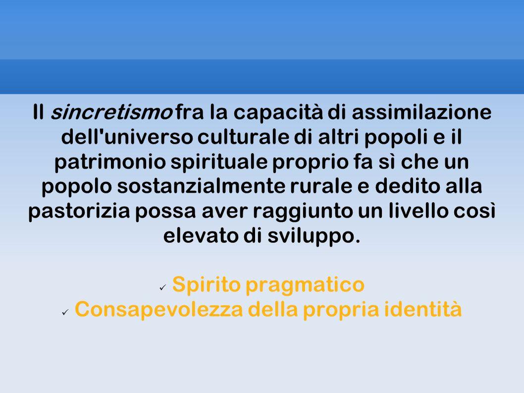 Il sincretismo fra la capacità di assimilazione dell'universo culturale di altri popoli e il patrimonio spirituale proprio fa sì che un popolo sostanz