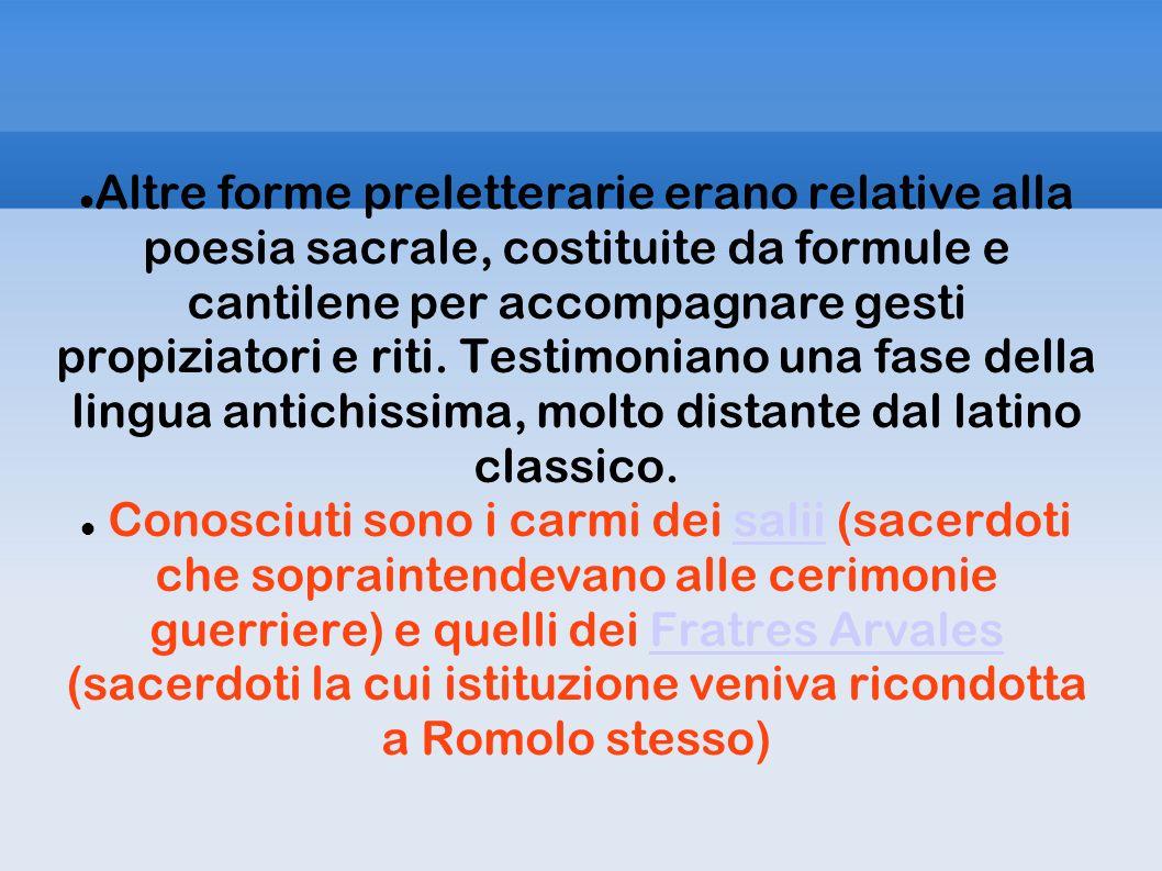 Altre forme preletterarie erano relative alla poesia sacrale, costituite da formule e cantilene per accompagnare gesti propiziatori e riti. Testimonia
