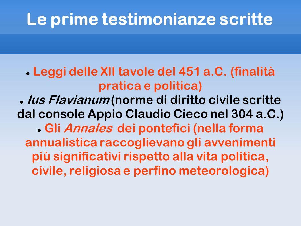 Le prime testimonianze scritte Leggi delle XII tavole del 451 a.C. (finalità pratica e politica) Ius Flavianum (norme di diritto civile scritte dal co