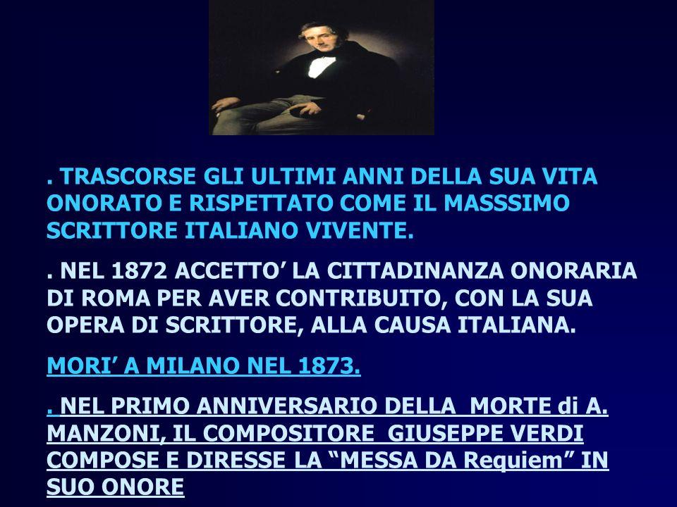 TRASCORSE GLI ULTIMI ANNI DELLA SUA VITA ONORATO E RISPETTATO COME IL MASSSIMO SCRITTORE ITALIANO VIVENTE..