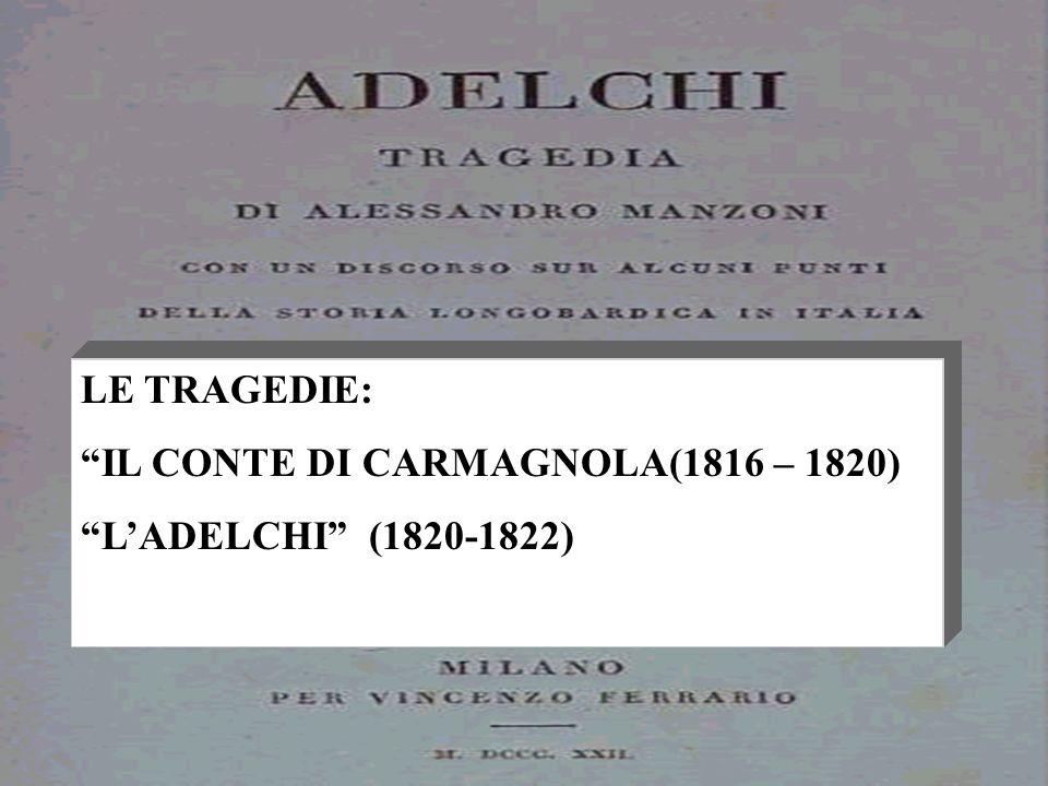 LE TRAGEDIE: IL CONTE DI CARMAGNOLA(1816 – 1820) LADELCHI (1820-1822)