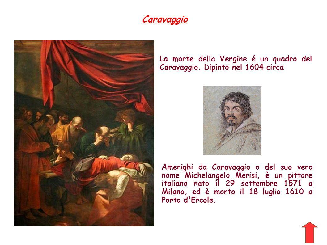 La morte della Vergine é un quadro del Caravaggio. Dipinto nel 1604 circa Amerighi da Caravaggio o del suo vero nome Michelangelo Merisi, è un pittore