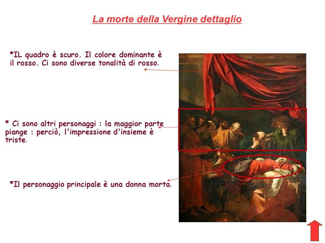 La morte della Vergine dettaglio *IL quadro è scuro. Il colore dominante è il rosso. Ci sono diverse tonalità di rosso. *Il personaggio principale è u