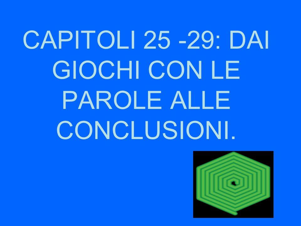 CAPITOLI 25 -29: DAI GIOCHI CON LE PAROLE ALLE CONCLUSIONI.