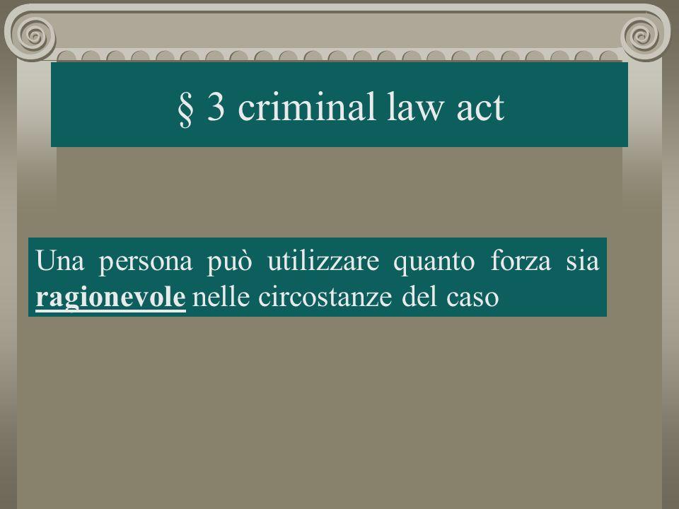 § 3 criminal law act Una persona può utilizzare quanto forza sia ragionevole nelle circostanze del caso