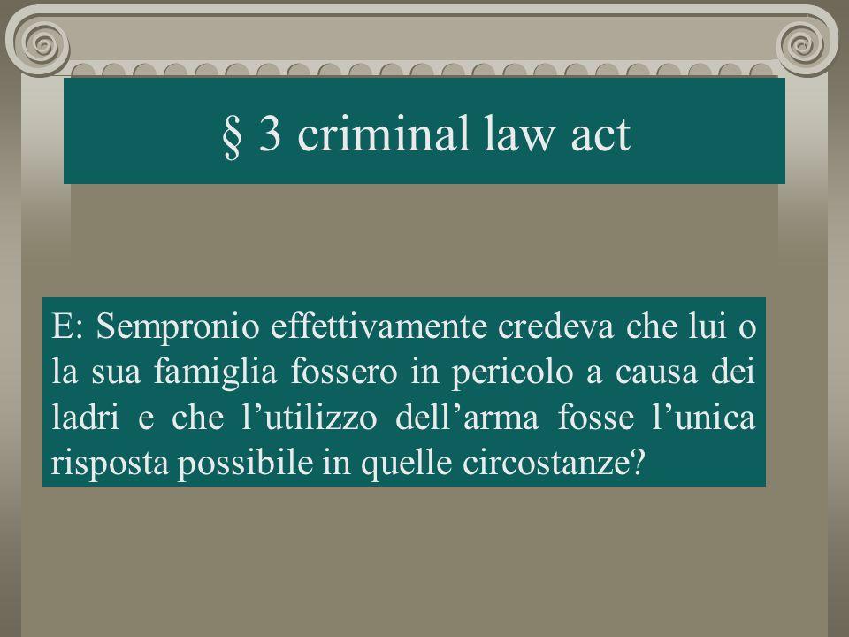 § 3 criminal law act E: Sempronio effettivamente credeva che lui o la sua famiglia fossero in pericolo a causa dei ladri e che lutilizzo dellarma fosse lunica risposta possibile in quelle circostanze?