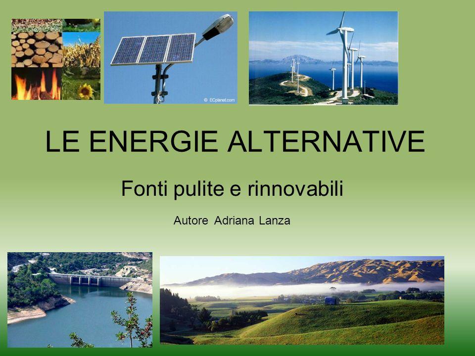 LE ENERGIE ALTERNATIVE Fonti pulite e rinnovabili Autore Adriana Lanza