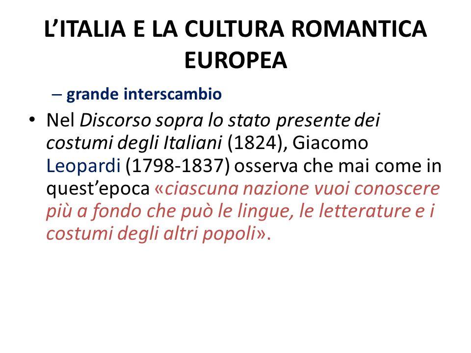LITALIA E LA CULTURA ROMANTICA EUROPEA – grande interscambio Nel Discorso sopra lo stato presente dei costumi degli Italiani (1824), Giacomo Leopardi