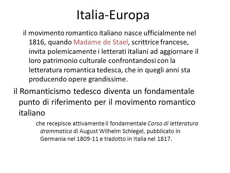 Italia-Europa il movimento romantico italiano nasce ufficialmente nel 1816, quando Madame de Stael, scrittrice francese, invita polemicamente i letter