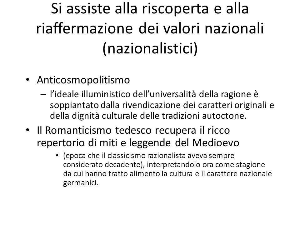 Si assiste alla riscoperta e alla riaffermazione dei valori nazionali (nazionalistici) Anticosmopolitismo – lideale illuministico delluniversalità del