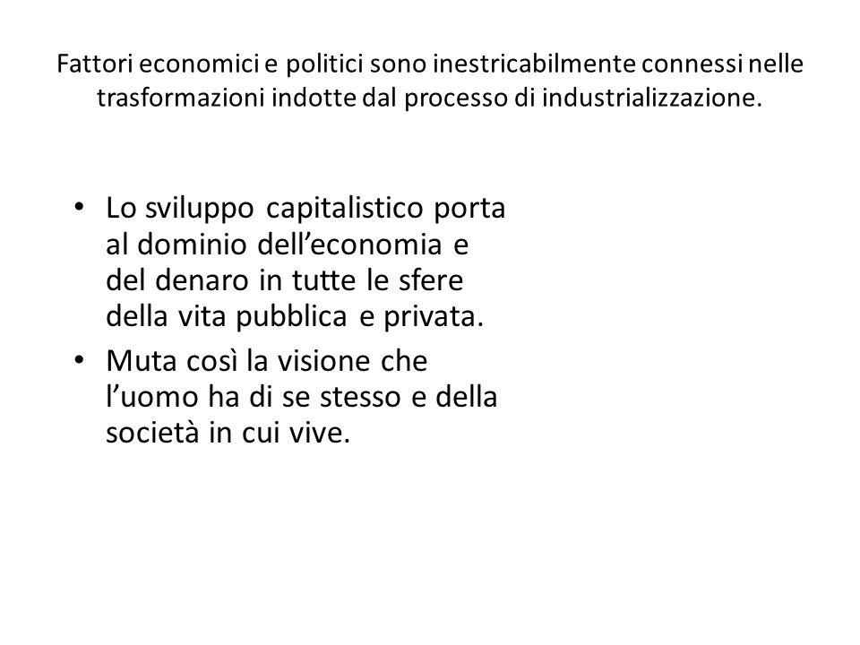 Fattori economici e politici sono inestricabilmente connessi nelle trasformazioni indotte dal processo di industrializzazione. Lo sviluppo capitalisti