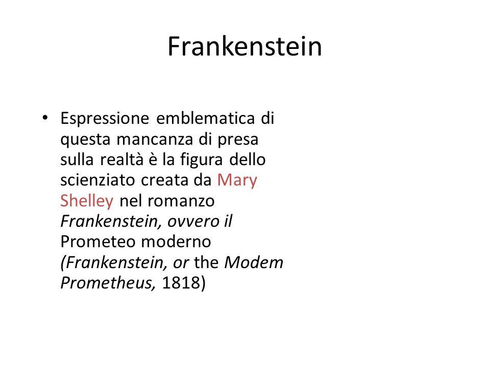 Frankenstein Espressione emblematica di questa mancanza di presa sulla realtà è la figura dello scienziato creata da Mary Shelley nel romanzo Frankens
