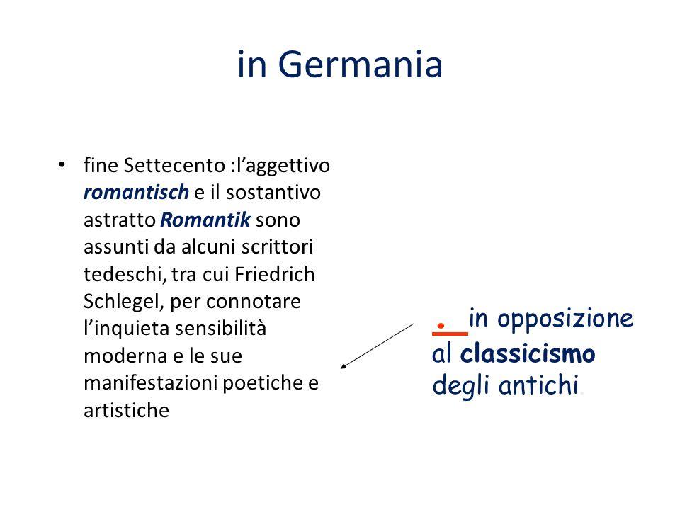 in Germania fine Settecento :laggettivo romantisch e il sostantivo astratto Romantik sono assunti da alcuni scrittori tedeschi, tra cui Friedrich Schl
