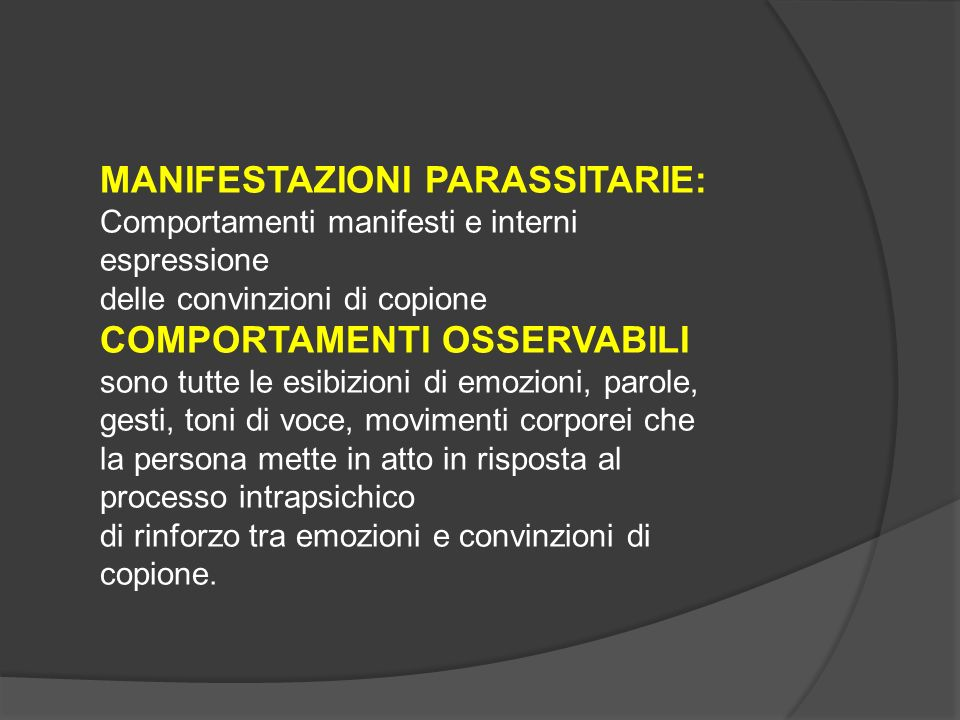MANIFESTAZIONI PARASSITARIE: Comportamenti manifesti e interni espressione delle convinzioni di copione COMPORTAMENTI OSSERVABILI sono tutte le esibiz