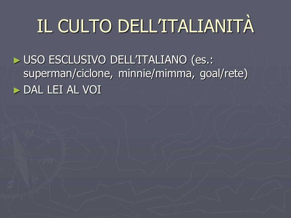 IL CULTO DELLITALIANITÀ USO ESCLUSIVO DELLITALIANO (es.: superman/ciclone, minnie/mimma, goal/rete) USO ESCLUSIVO DELLITALIANO (es.: superman/ciclone,