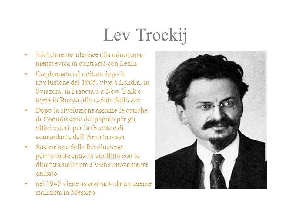 Lev Trockij Inizialmente aderisce alla minoranza menscevica in contrasto con Lenin Condannato ed esiliato dopo la rivoluzione del 1905, vive a Londra,