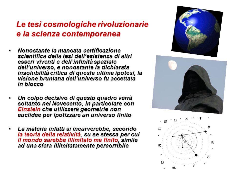 Le tesi cosmologiche rivoluzionarie e la scienza contemporanea Nonostante la mancata certificazione scientifica della tesi dellesistenza di altri esse