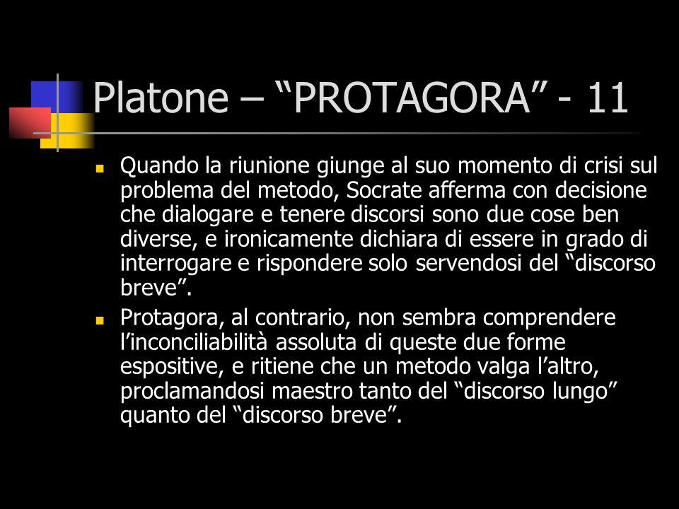 Platone – PROTAGORA - 11 Quando la riunione giunge al suo momento di crisi sul problema del metodo, Socrate afferma con decisione che dialogare e tene
