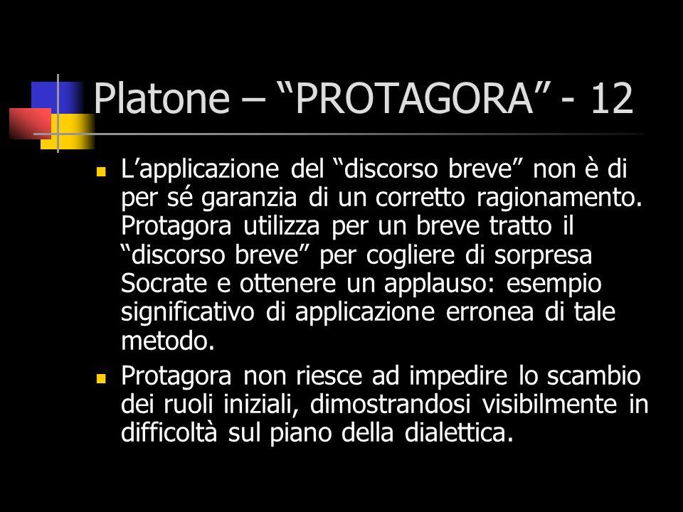 Platone – PROTAGORA - 12 Lapplicazione del discorso breve non è di per sé garanzia di un corretto ragionamento. Protagora utilizza per un breve tratto