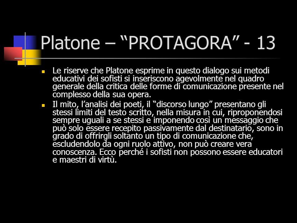 Platone – PROTAGORA - 13 Le riserve che Platone esprime in questo dialogo sui metodi educativi dei sofisti si inseriscono agevolmente nel quadro gener