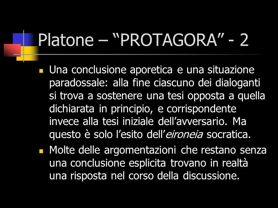 Platone – PROTAGORA - 2 Una conclusione aporetica e una situazione paradossale: alla fine ciascuno dei dialoganti si trova a sostenere una tesi oppost