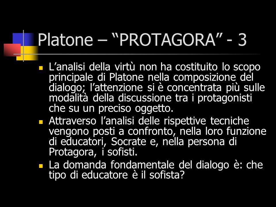 Platone – PROTAGORA - 3 Lanalisi della virtù non ha costituito lo scopo principale di Platone nella composizione del dialogo; lattenzione si è concent