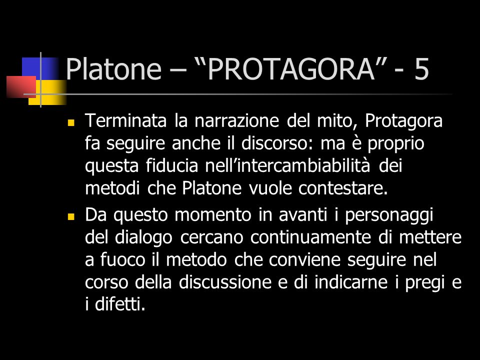 Platone – PROTAGORA - 5 Terminata la narrazione del mito, Protagora fa seguire anche il discorso: ma è proprio questa fiducia nellintercambiabilità de