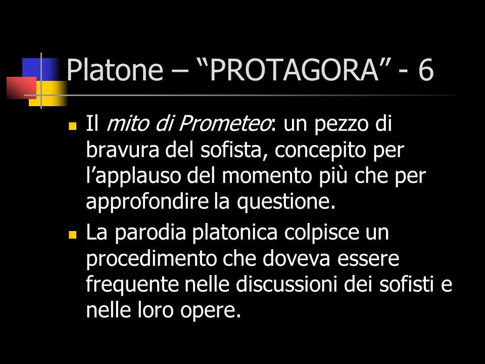 Platone – PROTAGORA - 6 Il mito di Prometeo: un pezzo di bravura del sofista, concepito per lapplauso del momento più che per approfondire la question