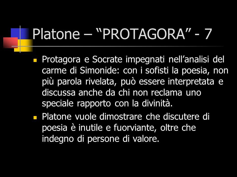 Platone – PROTAGORA - 8 La tecnica dellinterpretazione dei poeti è in grado di produrre aberrazioni e di creare confusione con un virtuosismo esasperato, ma incapace di avvicinare alla verità.