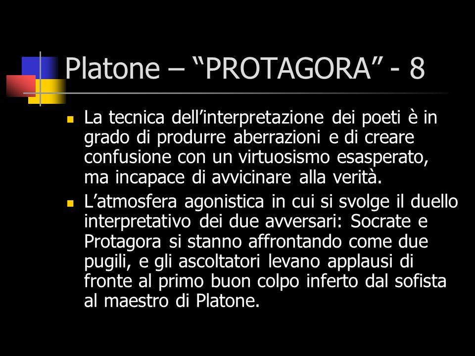 Platone – PROTAGORA - 8 La tecnica dellinterpretazione dei poeti è in grado di produrre aberrazioni e di creare confusione con un virtuosismo esaspera