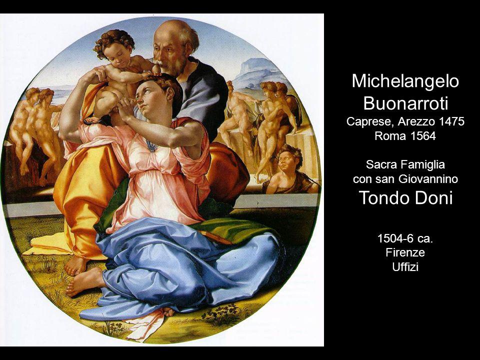 Michelangelo Buonarroti Caprese, Arezzo 1475 Roma 1564 Sacra Famiglia con san Giovannino Tondo Doni 1504-6 ca. Firenze Uffizi