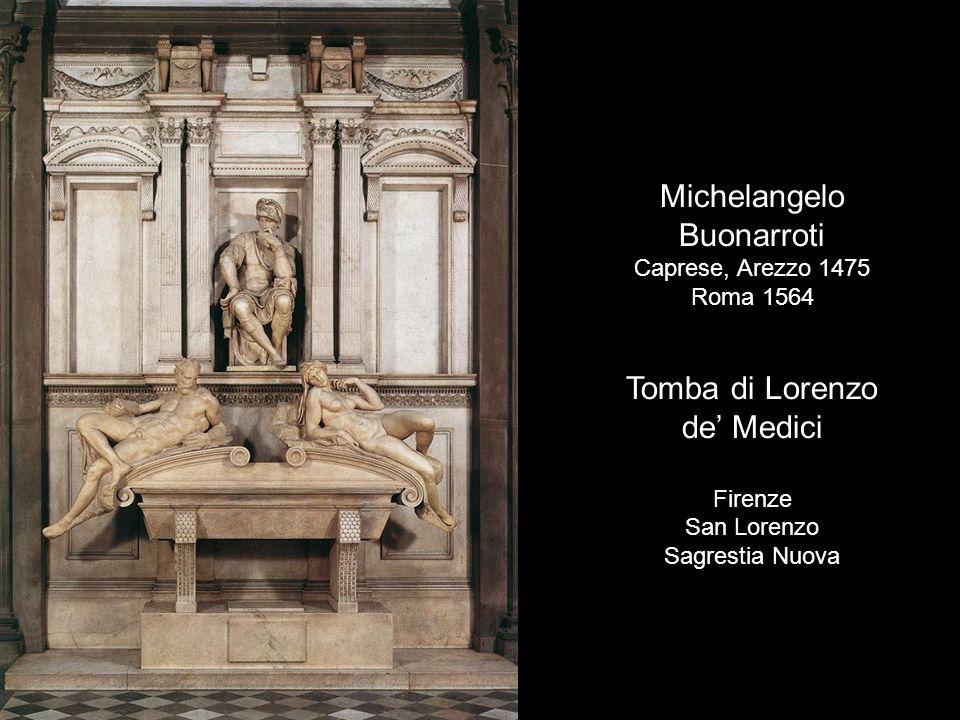 Michelangelo Buonarroti Caprese, Arezzo 1475 Roma 1564 Tomba di Lorenzo de Medici Firenze San Lorenzo Sagrestia Nuova